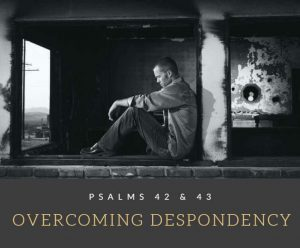 Overcoming Despondency